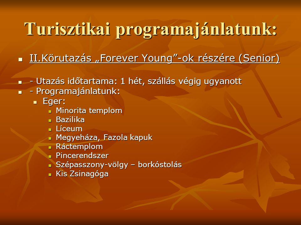 """Turisztikai programajánlatunk: II.Körutazás """"Forever Young""""-ok részére (Senior) II.Körutazás """"Forever Young""""-ok részére (Senior) - Utazás időtartama:"""