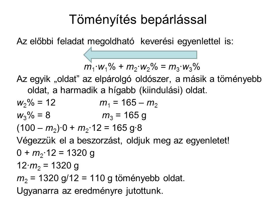 """Töményítés bepárlással Az előbbi feladat megoldható keverési egyenlettel is: m 1 ·w 1 % + m 2 ·w 2 % = m 3 ·w 3 % Az egyik """"oldat"""" az elpárolgó oldósz"""