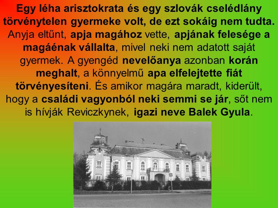 Egy léha arisztokrata és egy szlovák cselédlány törvénytelen gyermeke volt, de ezt sokáig nem tudta.