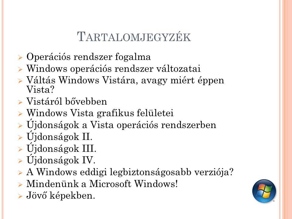 T ARTALOMJEGYZÉK  Operációs rendszer fogalma  Windows operációs rendszer változatai  Váltás Windows Vistára, avagy miért éppen Vista.