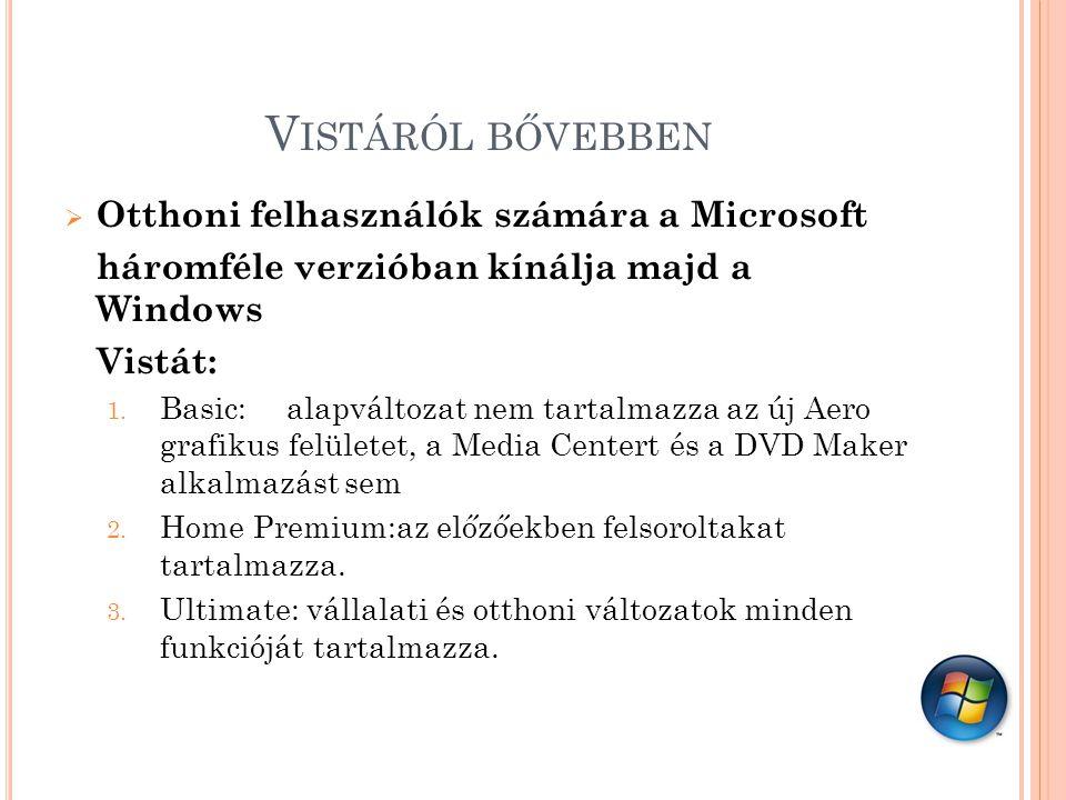 V ISTÁRÓL BŐVEBBEN  Otthoni felhasználók számára a Microsoft háromféle verzióban kínálja majd a Windows Vistát: 1.