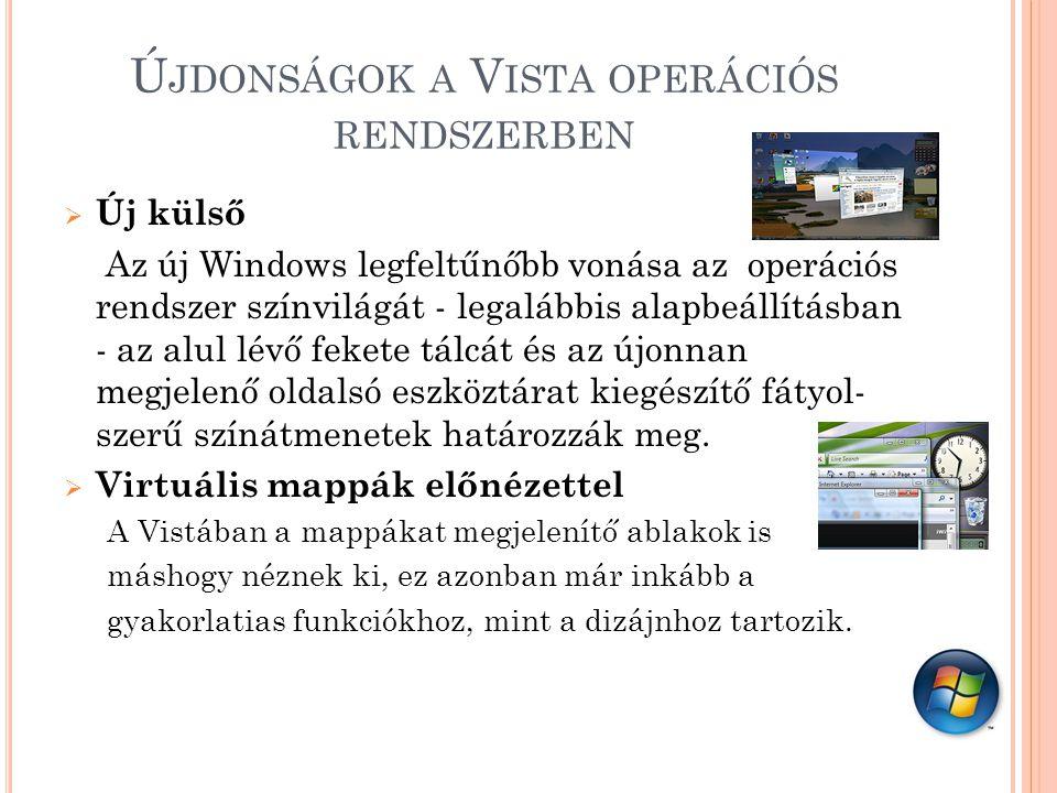 Ú JDONSÁGOK A V ISTA OPERÁCIÓS RENDSZERBEN  Új külső Az új Windows legfeltűnőbb vonása az operációs rendszer színvilágát - legalábbis alapbeállításban - az alul lévő fekete tálcát és az újonnan megjelenő oldalsó eszköztárat kiegészítő fátyol- szerű színátmenetek határozzák meg.