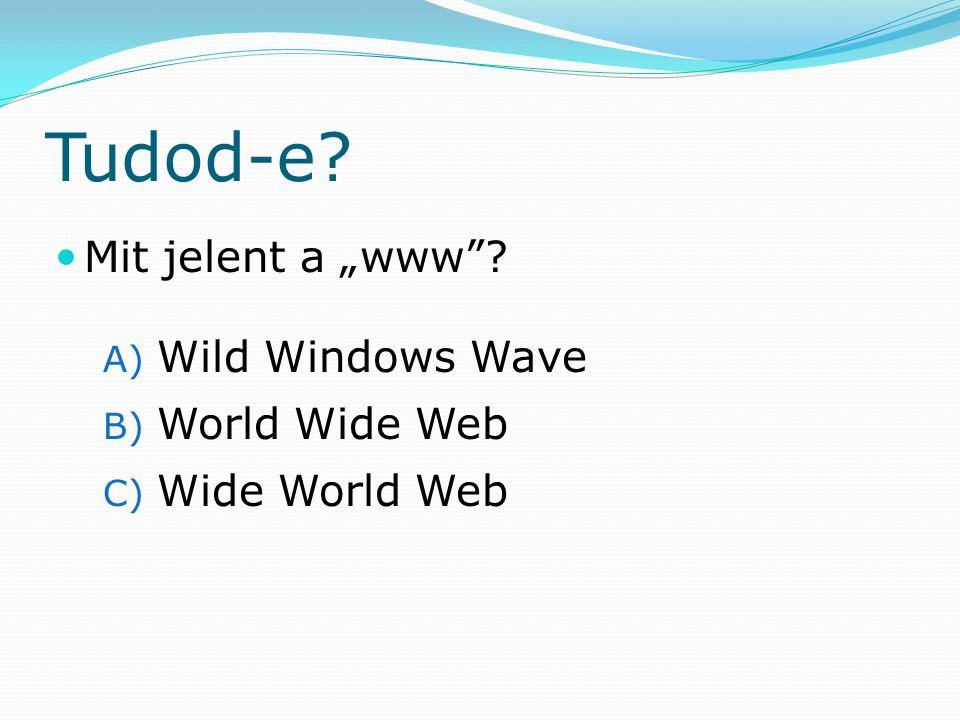 "Tudod-e? Mit jelent a ""www""? A) Wild Windows Wave B) World Wide Web C) Wide World Web"