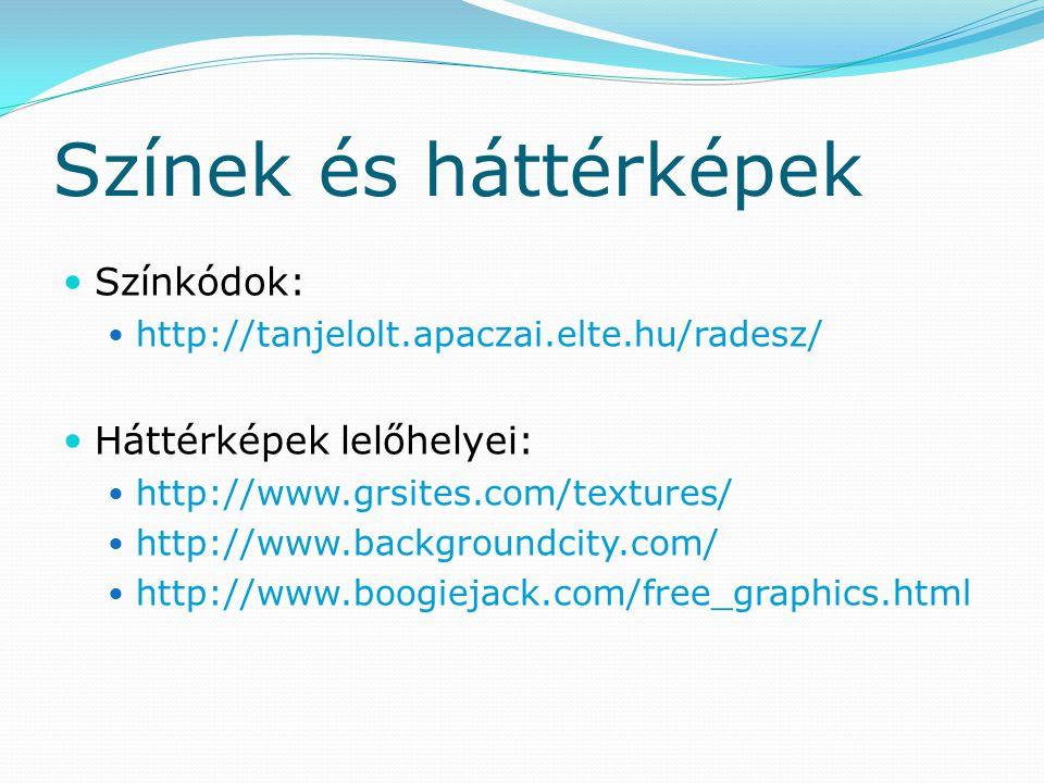 Színek és háttérképek Színkódok: http://tanjelolt.apaczai.elte.hu/radesz/ Háttérképek lelőhelyei: http://www.grsites.com/textures/ http://www.backgrou