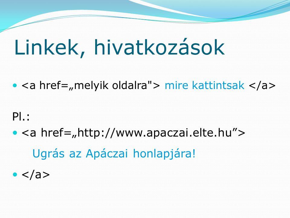 Linkek, hivatkozások mire kattintsak Pl.: Ugrás az Apáczai honlapjára!