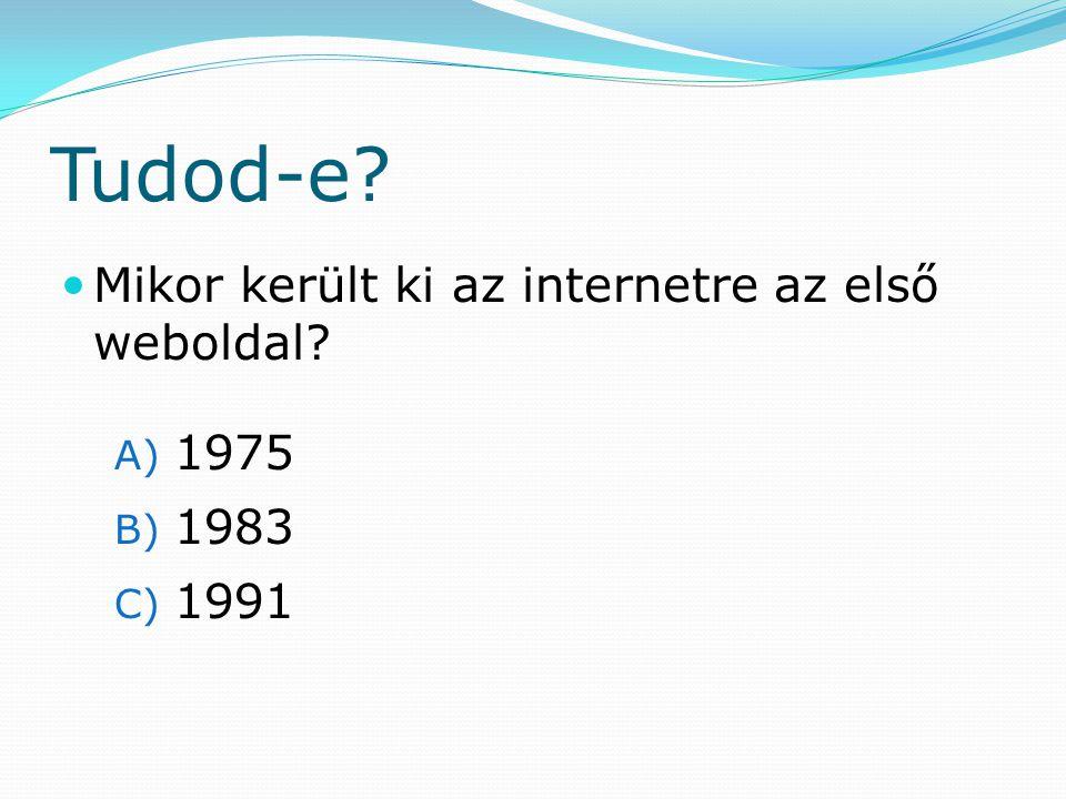 Tudod-e? Mikor került ki az internetre az első weboldal? A) 1975 B) 1983 C) 1991