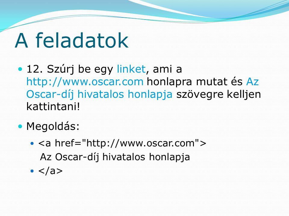 A feladatok 12. Szúrj be egy linket, ami a http://www.oscar.com honlapra mutat és Az Oscar-díj hivatalos honlapja szövegre kelljen kattintani! Megoldá