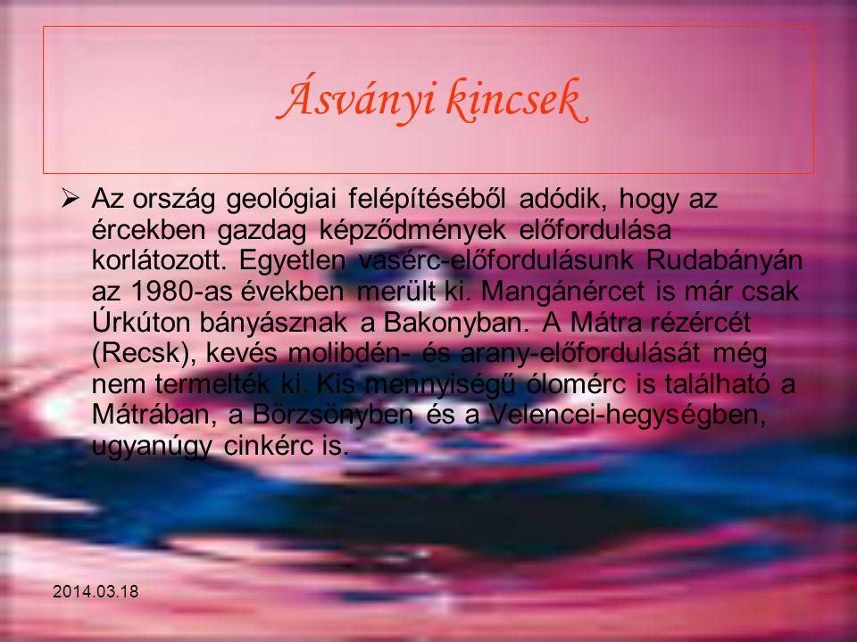 2014.03.18 Ásványi kincsek  Az ország geológiai felépítéséből adódik, hogy az ércekben gazdag képződmények előfordulása korlátozott. Egyetlen vasérc-