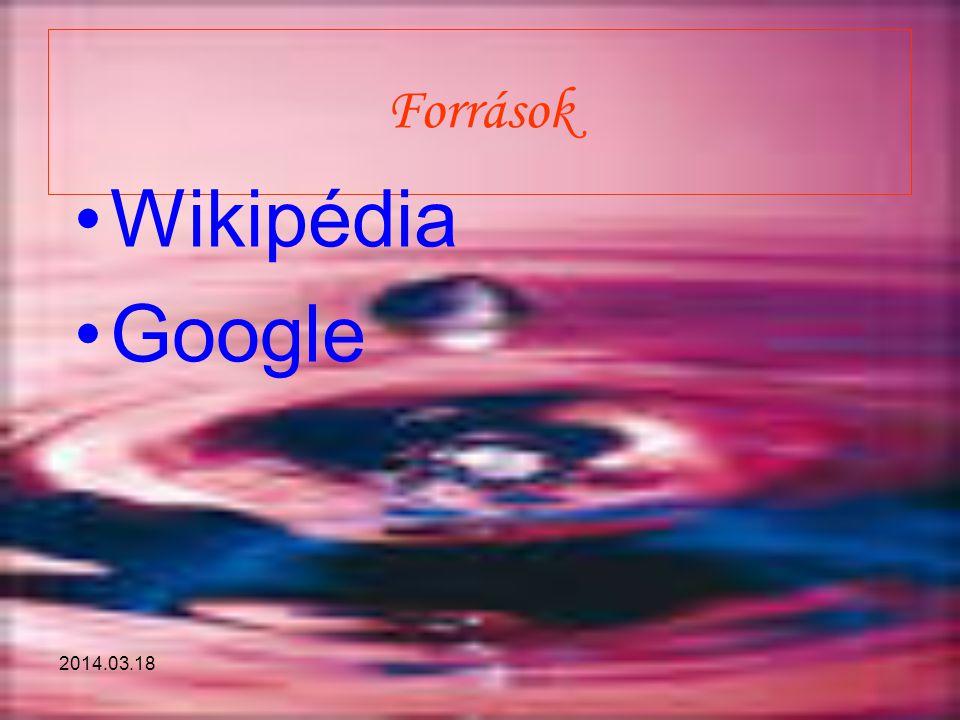 2014.03.18 Források Wikipédia Google