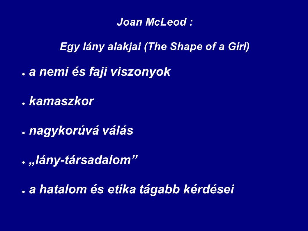 """Joan McLeod : Egy lány alakjai (The Shape of a Girl) ● a nemi és faji viszonyok ● kamaszkor ● nagykorúvá válás ● """"lány-társadalom"""" ● a hatalom és etik"""