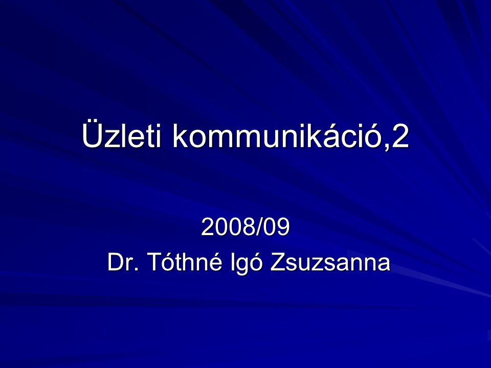 Üzleti kommunikáció,2 2008/09 Dr. Tóthné Igó Zsuzsanna Dr. Tóthné Igó Zsuzsanna