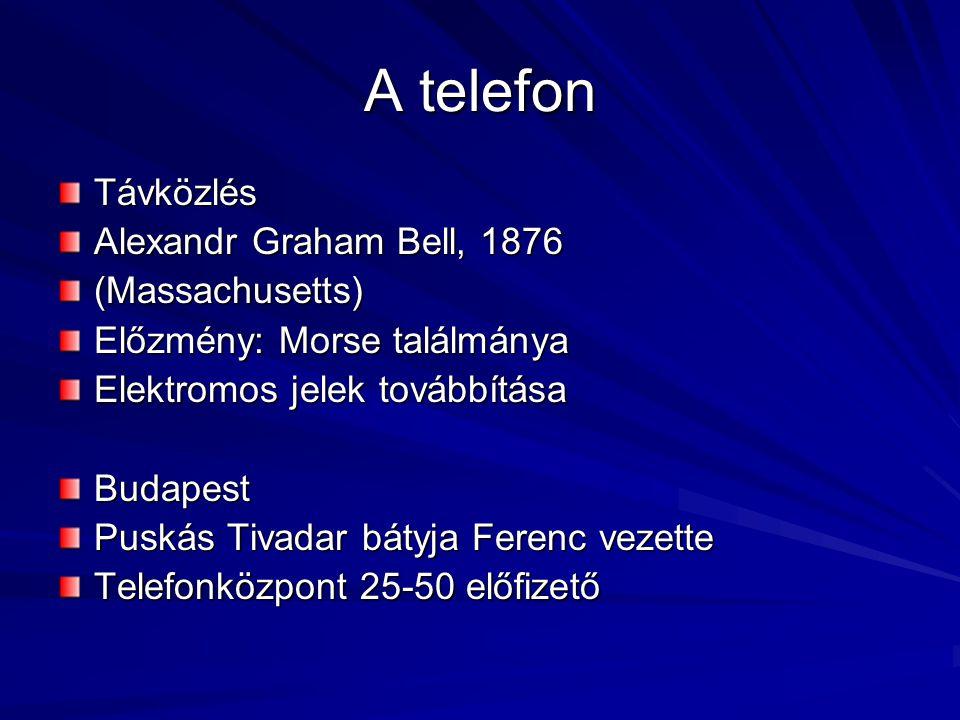 A telefon Távközlés Alexandr Graham Bell, 1876 (Massachusetts) Előzmény: Morse találmánya Elektromos jelek továbbítása Budapest Puskás Tivadar bátyja