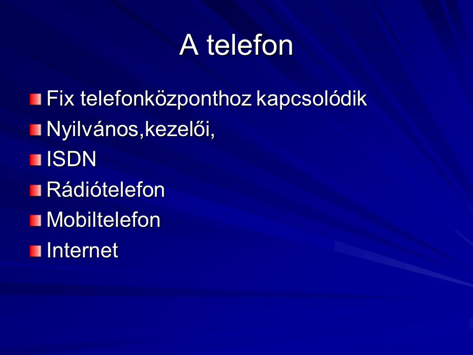 A telefon Fix telefonközponthoz kapcsolódik Nyilvános,kezelői,ISDNRádiótelefonMobiltelefonInternet