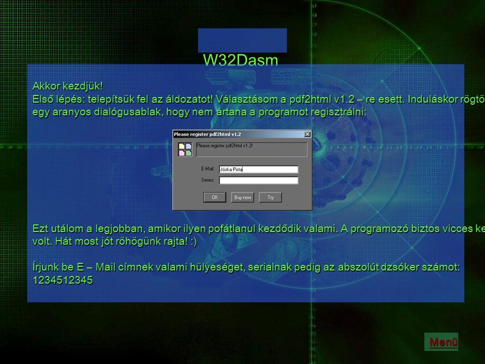 W32Dasm Akkor kezdjük.Első lépés: telepítsük fel az áldozatot.