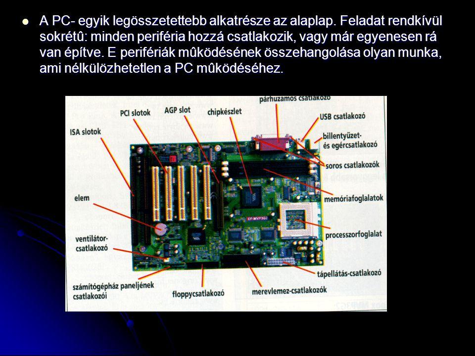 A PC- egyik legösszetettebb alkatrésze az alaplap.