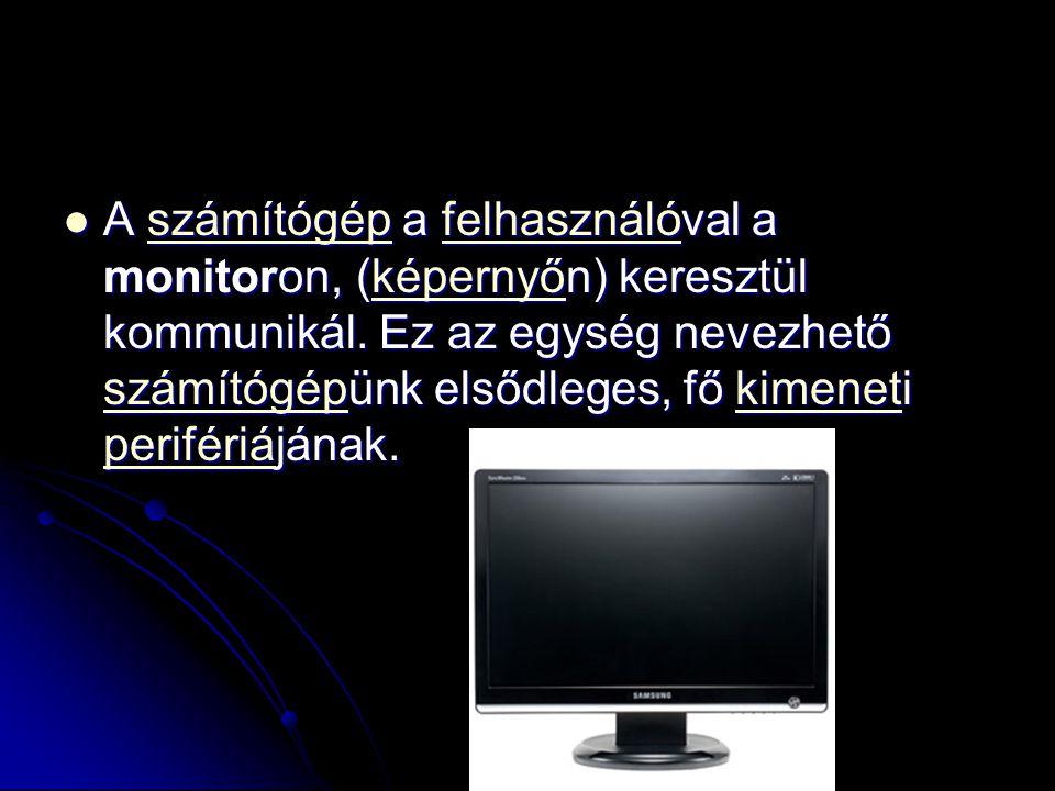 A számítógép a felhasználóval a monitoron, (képernyőn) keresztül kommunikál.