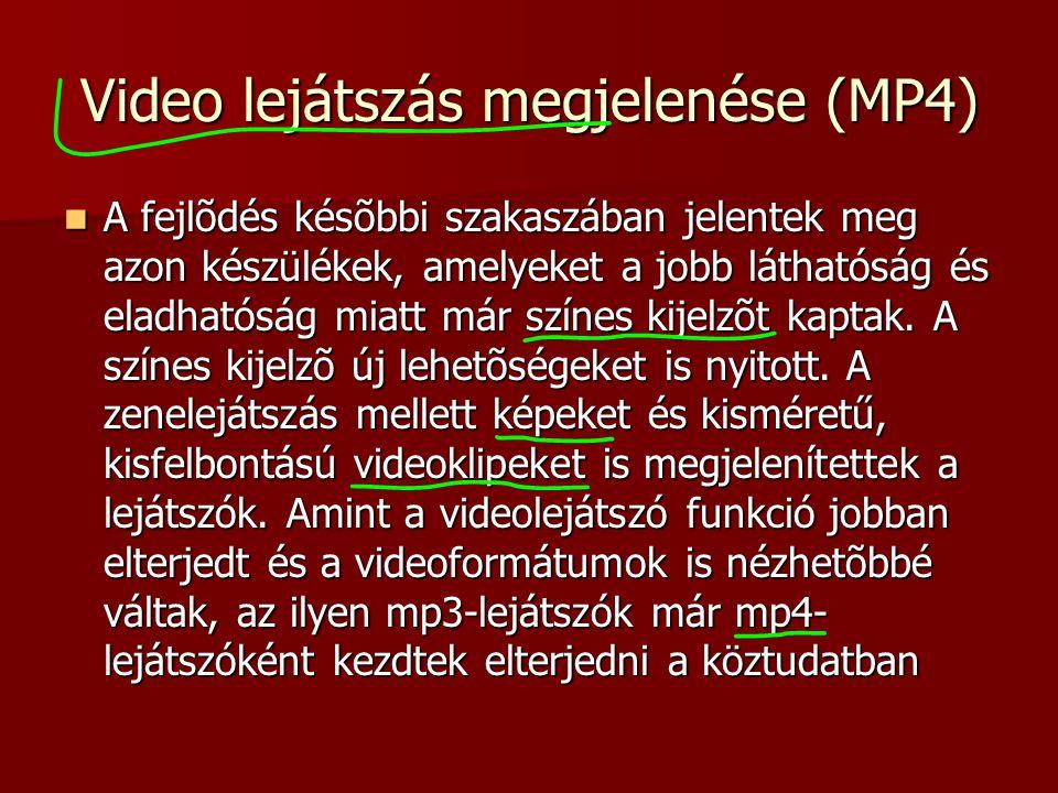 Video lejátszás megjelenése (MP4) A fejlõdés késõbbi szakaszában jelentek meg azon készülékek, amelyeket a jobb láthatóság és eladhatóság miatt már sz