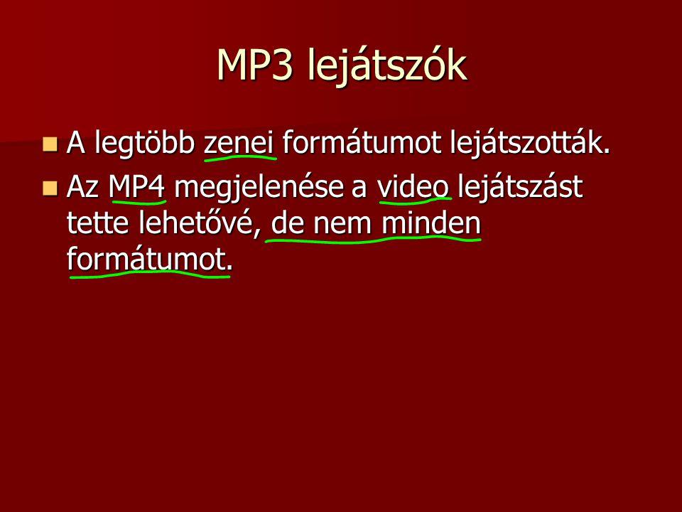 MP3 lejátszók A legtöbb zenei formátumot lejátszották. A legtöbb zenei formátumot lejátszották. Az MP4 megjelenése a video lejátszást tette lehetővé,