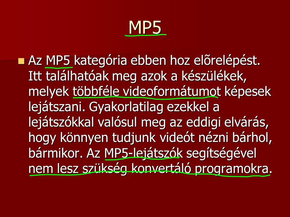 MP5 Az MP5 kategória ebben hoz elõrelépést. Itt találhatóak meg azok a készülékek, melyek többféle videoformátumot képesek lejátszani. Gyakorlatilag e