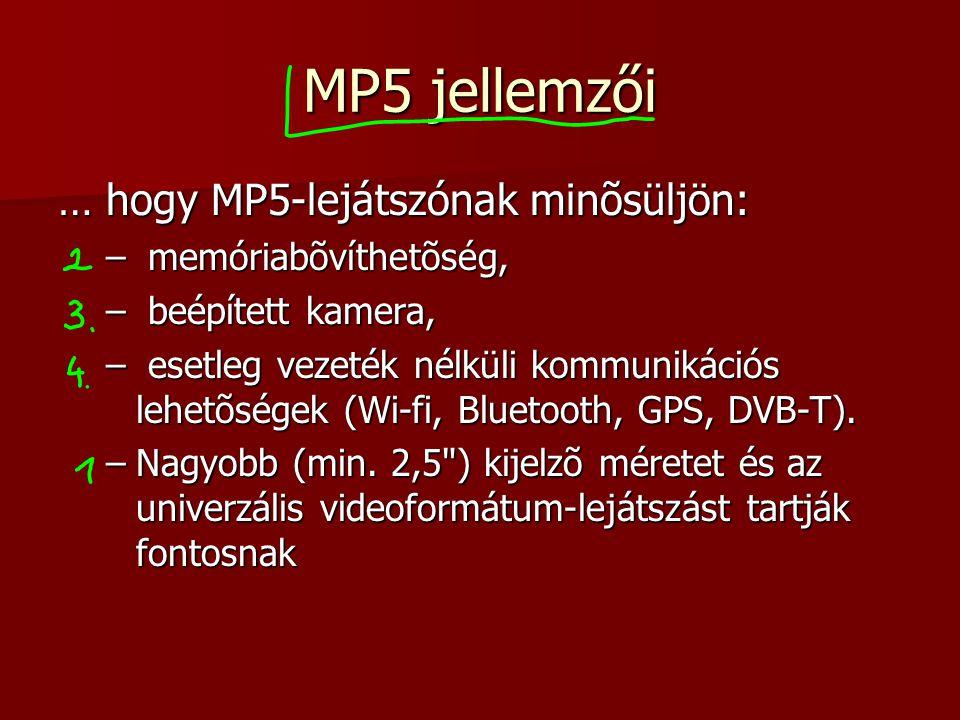 MP5 jellemzői … hogy MP5-lejátszónak minõsüljön: – memóriabõvíthetõség, – beépített kamera, – esetleg vezeték nélküli kommunikációs lehetõségek (Wi-fi