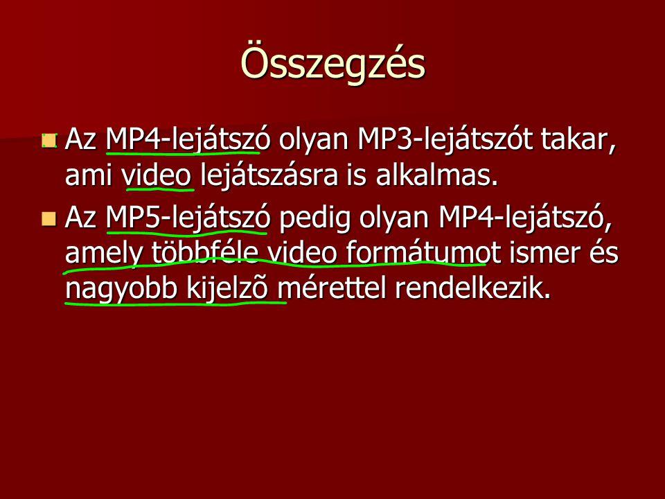 Összegzés Az MP4-lejátszó olyan MP3-lejátszót takar, ami video lejátszásra is alkalmas. Az MP4-lejátszó olyan MP3-lejátszót takar, ami video lejátszás