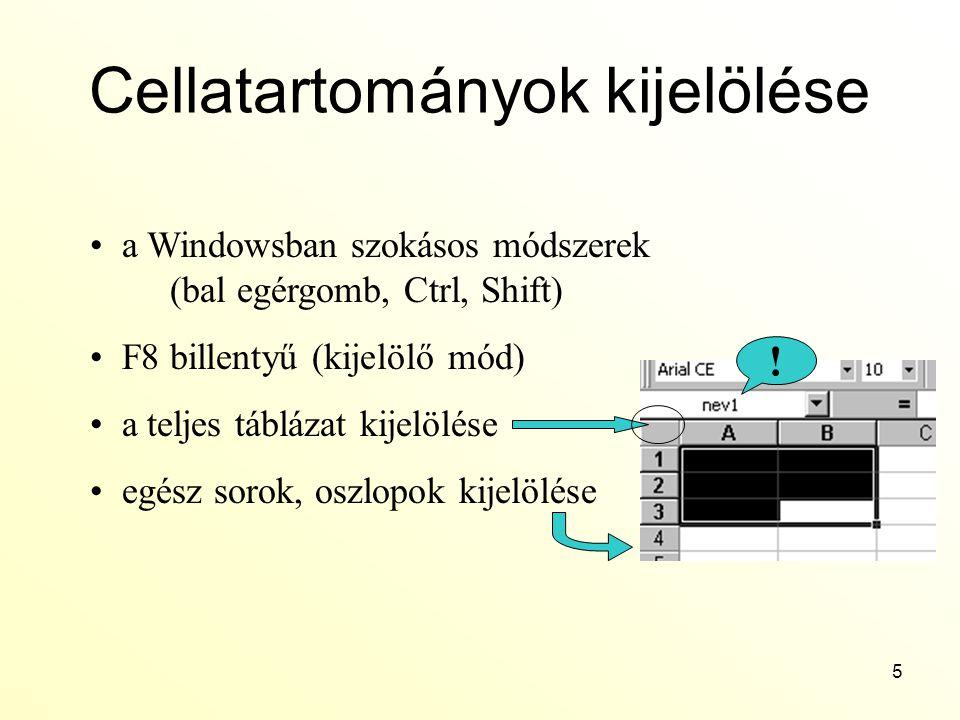 5 Cellatartományok kijelölése a Windowsban szokásos módszerek (bal egérgomb, Ctrl, Shift) F8 billentyű (kijelölő mód) a teljes táblázat kijelölése egé