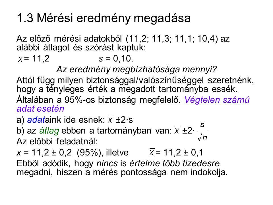 1.3 Mérési eredmény megadása Az előző mérési adatokból (11,2; 11,3; 11,1; 10,4) az alábbi átlagot és szórást kaptuk: = 11,2s = 0,10. Az eredmény megbí