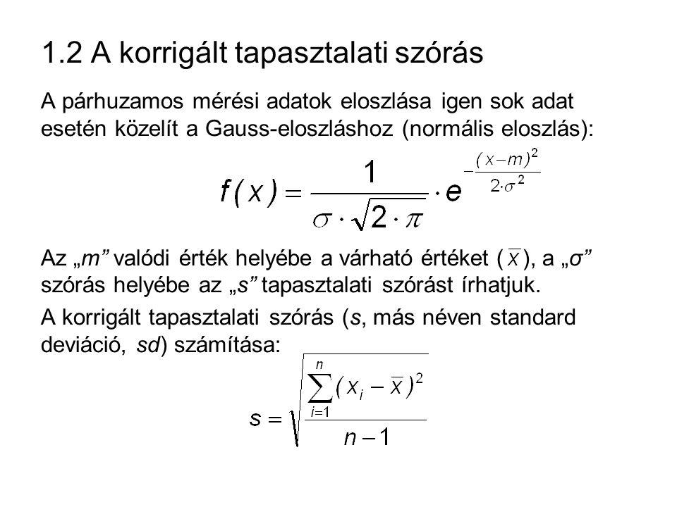 """1.2 A korrigált tapasztalati szórás A párhuzamos mérési adatok eloszlása igen sok adat esetén közelít a Gauss-eloszláshoz (normális eloszlás): Az """"m valódi érték helyébe a várható értéket ( ), a """"σ szórás helyébe az """"s tapasztalati szórást írhatjuk."""