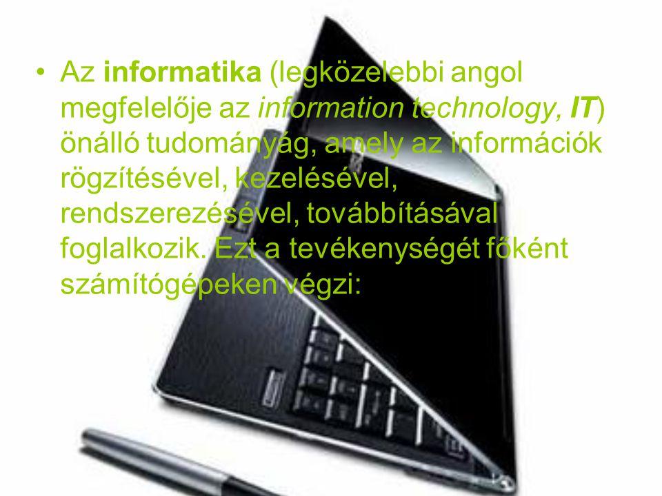 Az informatika (legközelebbi angol megfelelője az information technology, IT) önálló tudományág, amely az információk rögzítésével, kezelésével, rends