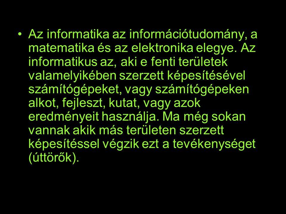 Az informatika az információtudomány, a matematika és az elektronika elegye. Az informatikus az, aki e fenti területek valamelyikében szerzett képesít