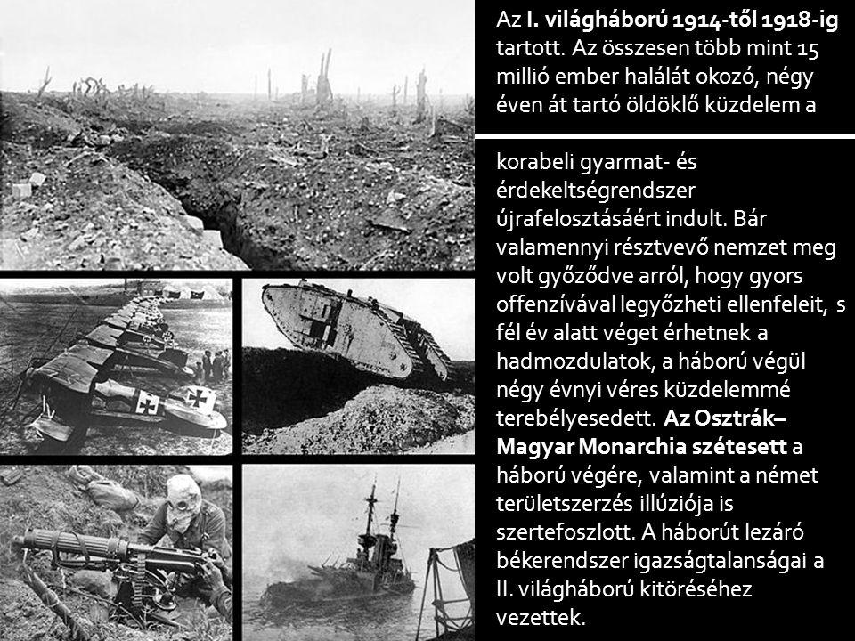 Az I. világháború 1914-től 1918-ig tartott.