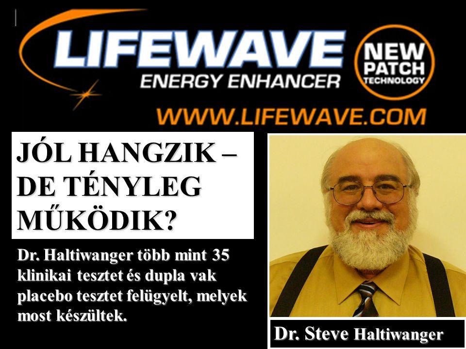 JÓL HANGZIK – DE TÉNYLEG MŰKÖDIK? Dr. Haltiwanger több mint 35 klinikai tesztet és dupla vak placebo tesztet felügyelt, melyek most készültek. Dr. Ste