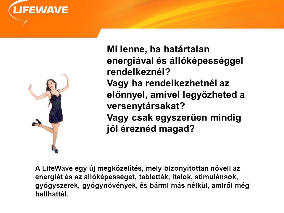 A LifeWave egy új megközelítés, mely bizonyítottan növeli az energiát és az állóképességet, tabletták, italok, stimulánsok, gyógyszerek, gyógynövények