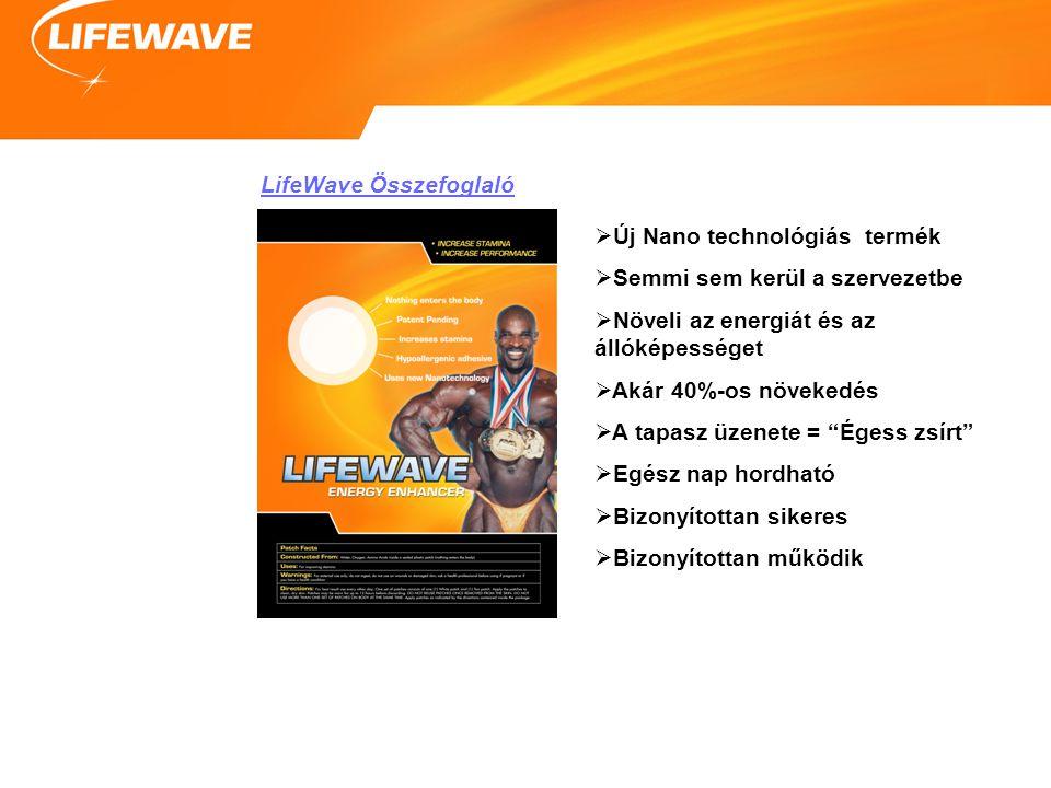 LifeWave Összefoglaló  Új Nano technológiás termék  Semmi sem kerül a szervezetbe  Növeli az energiát és az állóképességet  Akár 40%-os növekedés