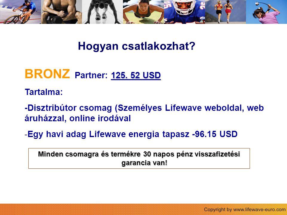 Hogyan csatlakozhat? 125. 52 USD BRONZ Partner: 125. 52 USD Tartalma: -Disztribútor csomag (Személyes Lifewave weboldal, web áruházzal, online irodáva