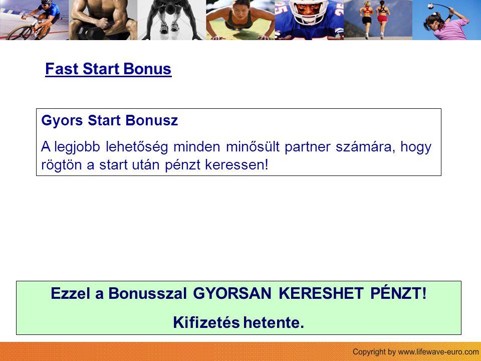 Fast Start Bonus Gyors Start Bonusz A legjobb lehetőség minden minősült partner számára, hogy rögtön a start után pénzt keressen.