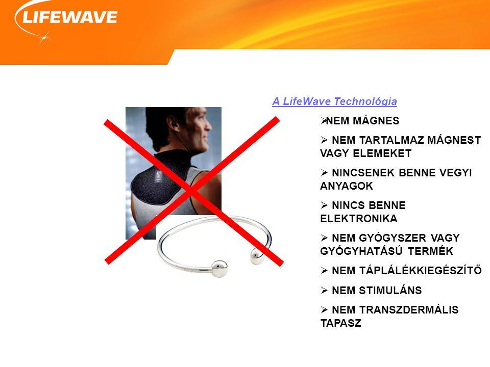 A LifeWave Technológia  NEM MÁGNES  NEM TARTALMAZ MÁGNEST VAGY ELEMEKET  NINCSENEK BENNE VEGYI ANYAGOK  NINCS BENNE ELEKTRONIKA  NEM GYÓGYSZER VA