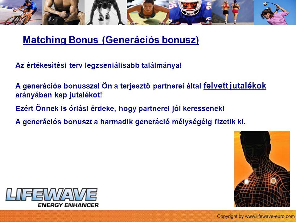 Matching Bonus (Generációs bonusz) Az értékesítési terv legzseniálisabb találmánya! A generációs bonusszal Ön a terjesztő partnerei által felvett juta