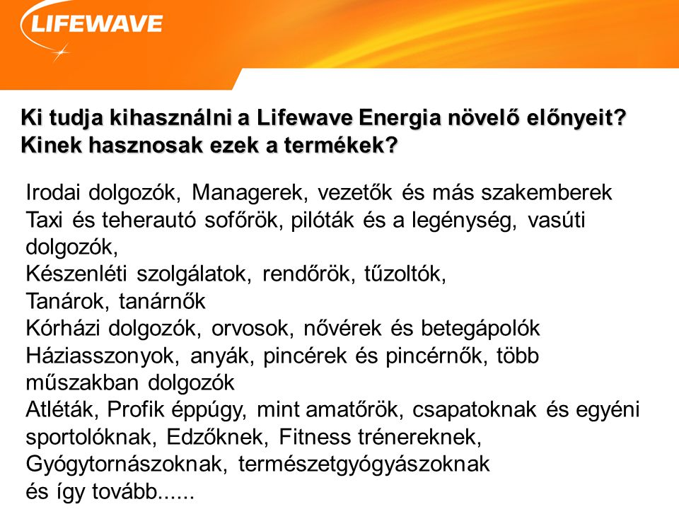 Ki tudja kihasználni a Lifewave Energia növelő előnyeit? Kinek hasznosak ezek a termékek? Irodai dolgozók, Managerek, vezetők és más szakemberek Taxi