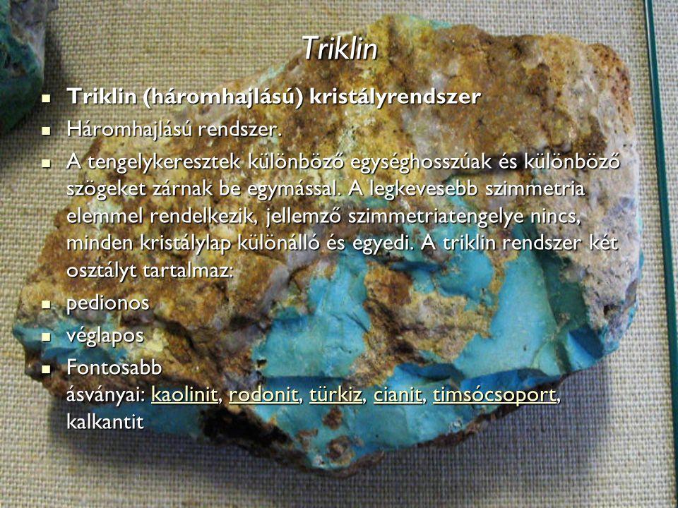 Triklin Triklin (háromhajlású) kristályrendszer Triklin (háromhajlású) kristályrendszer Háromhajlású rendszer. Háromhajlású rendszer. A tengelykereszt
