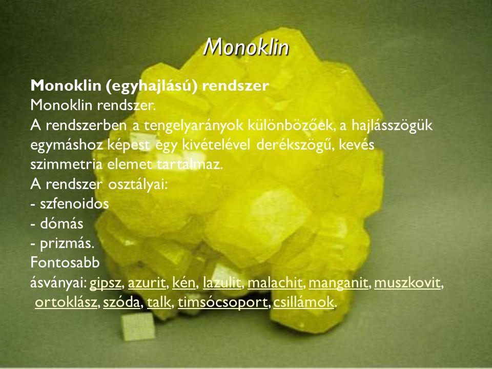 Monoklin Monoklin (egyhajlású) rendszer Monoklin rendszer. A rendszerben a tengelyarányok különbözőek, a hajlásszögük egymáshoz képest egy kivételével