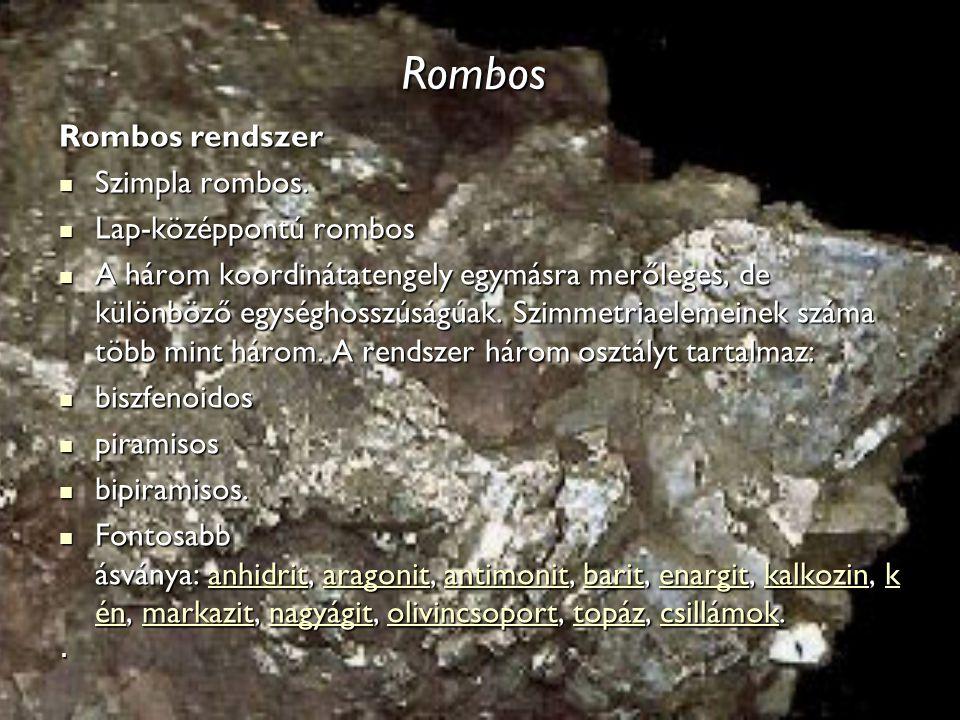 Rombos Rombos rendszer Rombos rendszer Szimpla rombos. Szimpla rombos. Lap-középpontú rombos Lap-középpontú rombos A három koordinátatengely egymásra