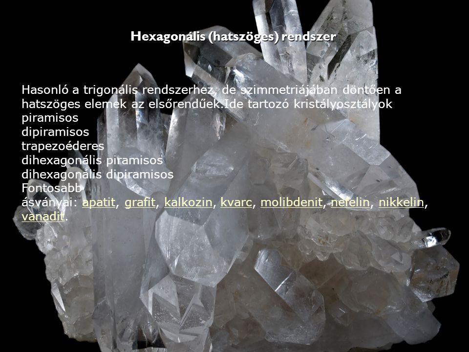Hexagonális (hatszöges) rendszer Hexagonális (hatszöges) rendszer Hasonló a trigonális rendszerhez, de szimmetriájában döntően a hatszöges elemek az e