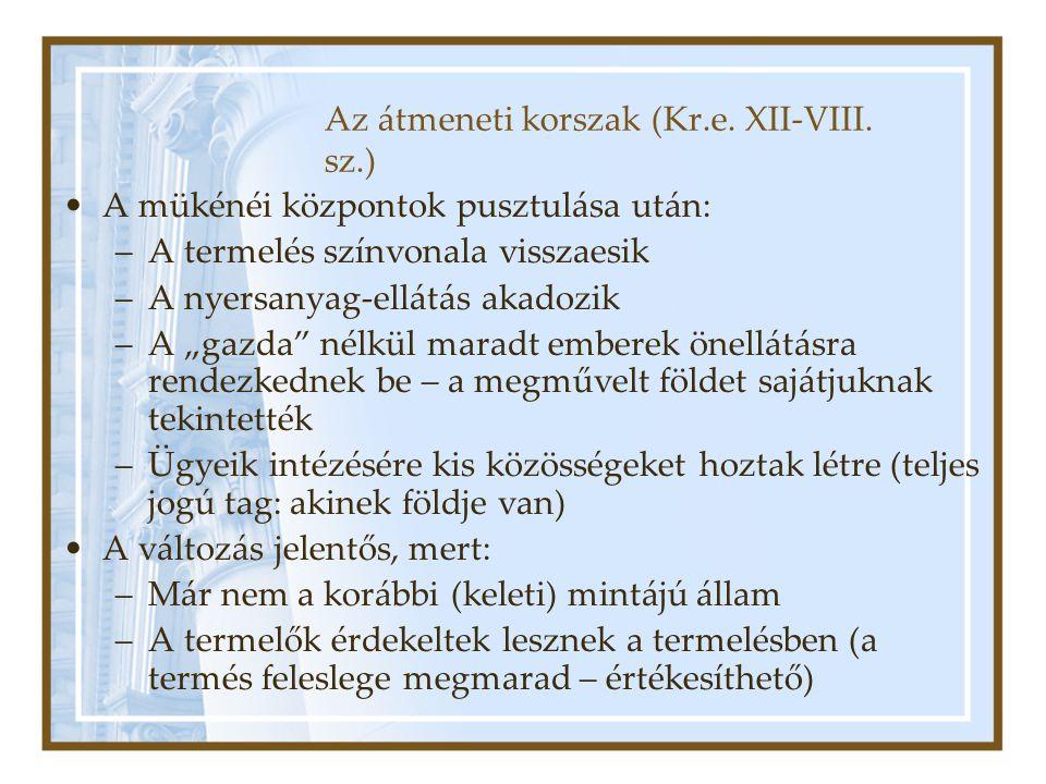 """Az átmeneti korszak (Kr.e. XII-VIII. sz.) A mükénéi központok pusztulása után: –A termelés színvonala visszaesik –A nyersanyag-ellátás akadozik –A """"ga"""