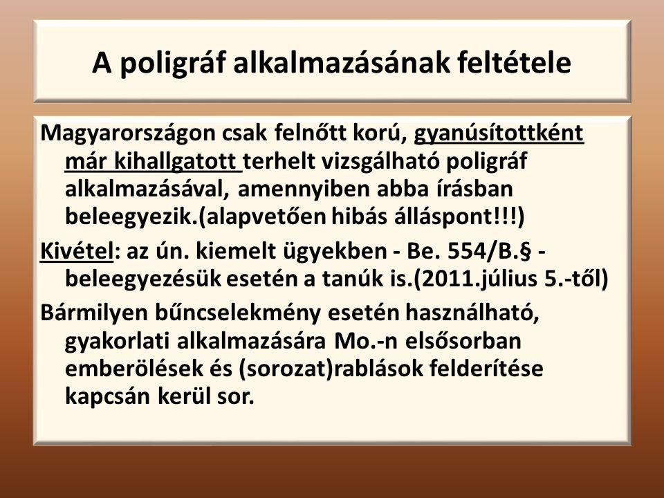 A poligráf alkalmazásának feltétele Magyarországon csak felnőtt korú, gyanúsítottként már kihallgatott terhelt vizsgálható poligráf alkalmazásával, amennyiben abba írásban beleegyezik.(alapvetően hibás álláspont!!!) Kivétel: az ún.