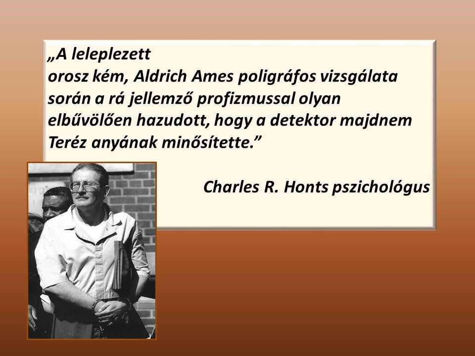 """""""A leleplezett orosz kém, Aldrich Ames poligráfos vizsgálata során a rá jellemző profizmussal olyan elbűvölően hazudott, hogy a detektor majdnem Teréz anyának minősítette. Charles R."""