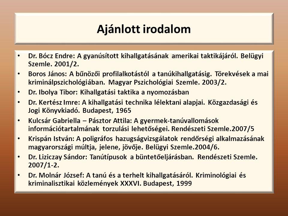 Ajánlott irodalom Dr.Bócz Endre: A gyanúsított kihallgatásának amerikai taktikájáról.