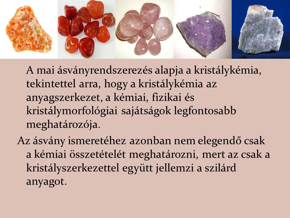 A mai ásványrendszerezés alapja a kristálykémia, tekintettel arra, hogy a kristálykémia az anyagszerkezet, a kémiai, fizikai és kristálymorfológiai sa