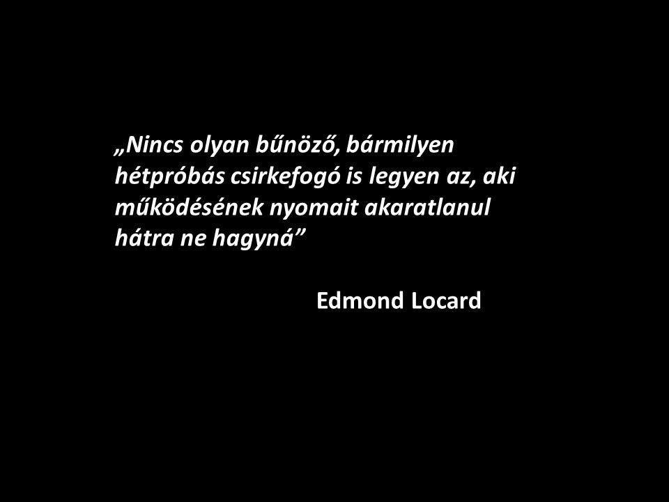"""""""Nincs olyan bűnöző, bármilyen hétpróbás csirkefogó is legyen az, aki működésének nyomait akaratlanul hátra ne hagyná"""" Edmond Locard"""