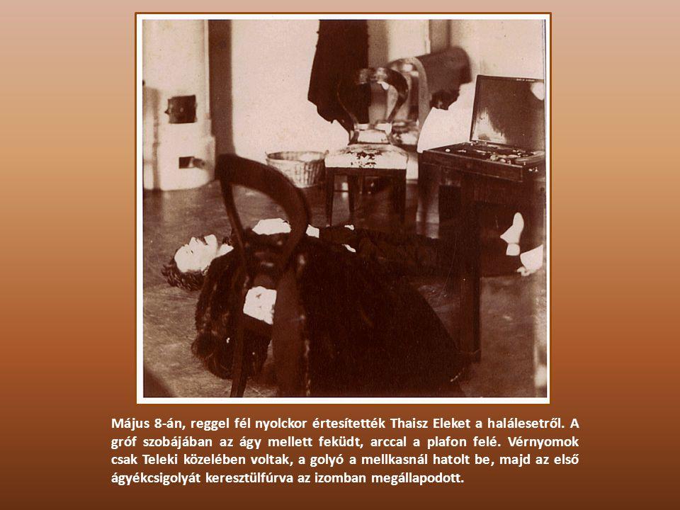 Május 8-án, reggel fél nyolckor értesítették Thaisz Eleket a halálesetről. A gróf szobájában az ágy mellett feküdt, arccal a plafon felé. Vérnyomok cs